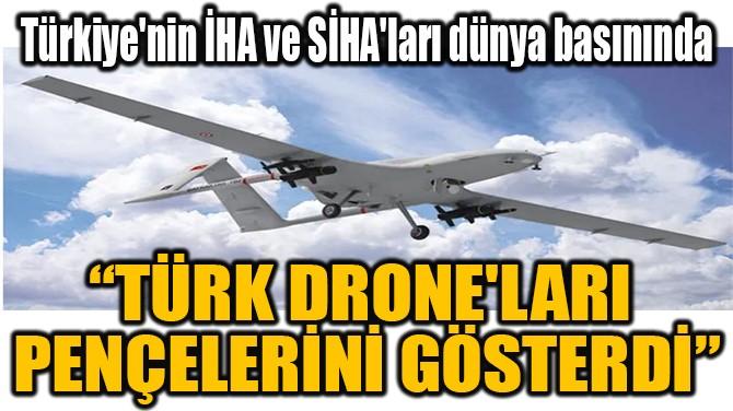 """""""TÜRK DRONE'LARI  PENÇELERİNİ GÖSTERDİ"""""""