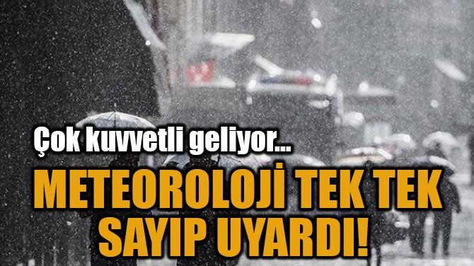 METEOROLOJİ TEK TEK SAYIP UYARDI!