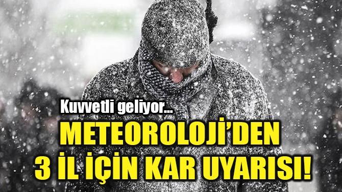METEOROLOJİ'DEN  3 İL İÇİN KAR UYARISI!