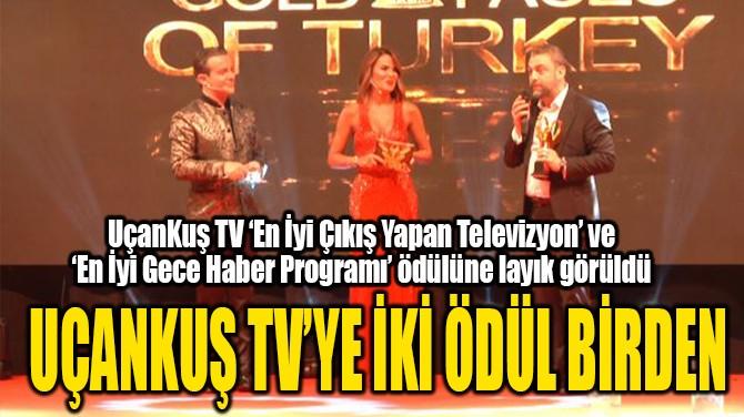 UÇANKUŞ TV'YE İKİ ÖDÜL BİRDEN