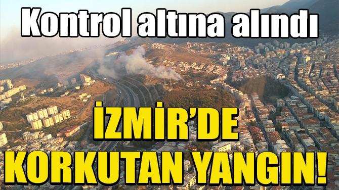 İZMİR'DEKİ YANGIN KONTROL ALTINDA
