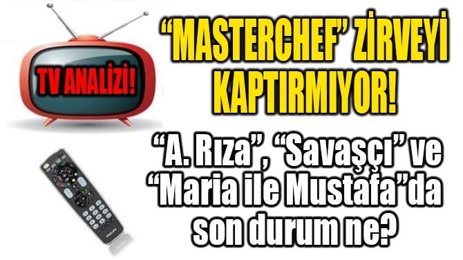 """""""MASTERCHEF"""" ZİRVEYİ KAPTIRMIYOR!"""