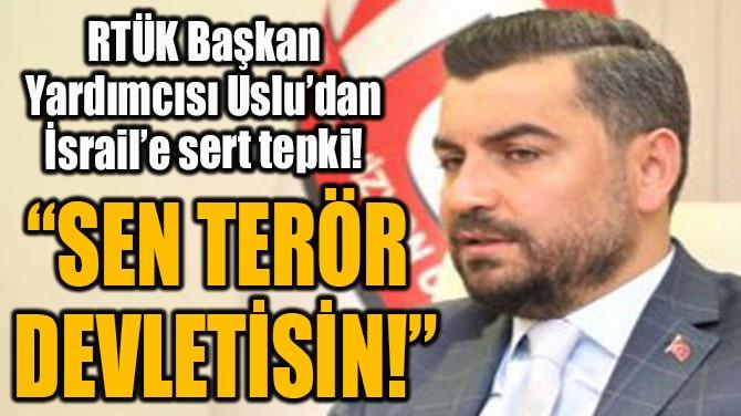 """""""SEN TERÖR  DEVLETİSİN!"""""""