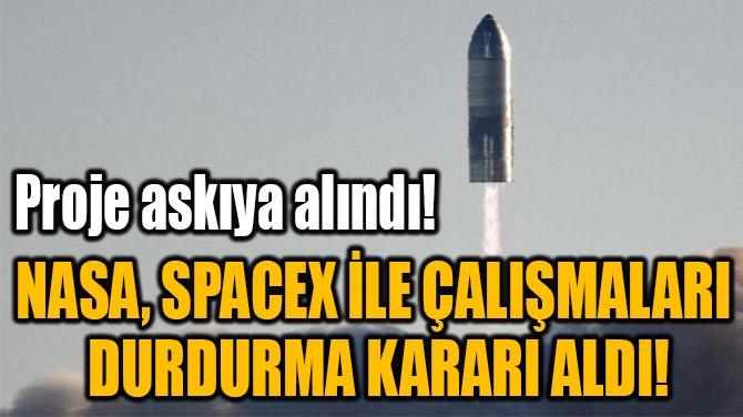 NASA, SPACEX İLE ÇALIŞMALARI  DURDURMA KARARI ALDI!