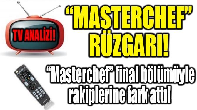 "RATINGLER BELLİ OLDU! ""MASTERCHEF"" RÜZGARI!"