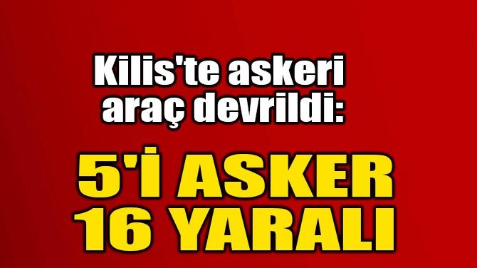 5'İ ASKER  16 YARALI