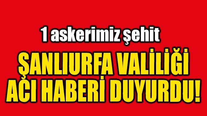 ŞANLIURFA VALİLİĞİ ACI HABERİ DUYURDU!