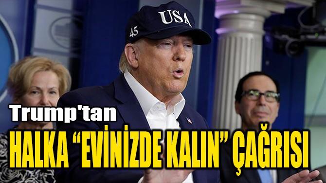 """TRUMP'TAN   HALKA """"EVİNİZDE KALIN"""" ÇAĞRISI"""