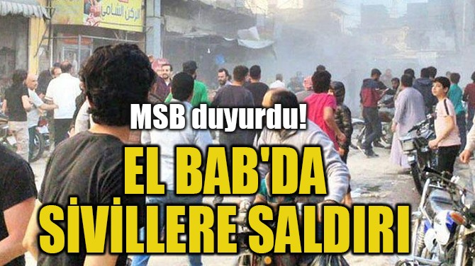 EL BAB'DA SİVİLLERE SALDIRI