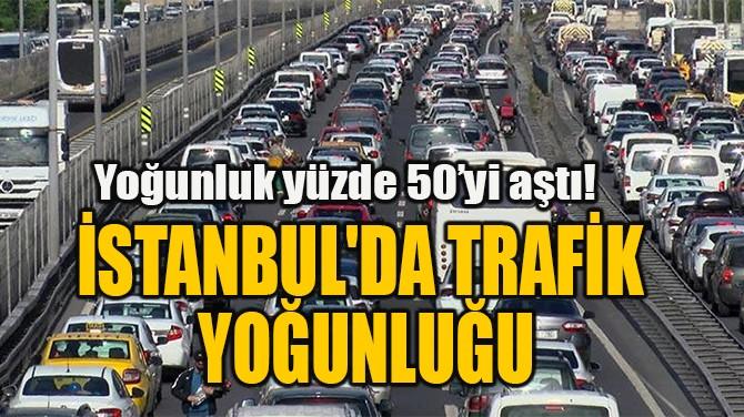 İSTANBUL'DA TRAFİK  YOĞUNLUĞU