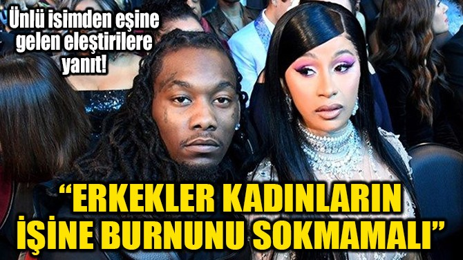 """""""ERKEKLER KADINLARIN İŞİNE BURNUNU SOKMAMALI"""""""