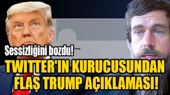 TWITTER'IN KURUCUSUNDAN  FLAŞ TRUMP AÇIKLAMASI!