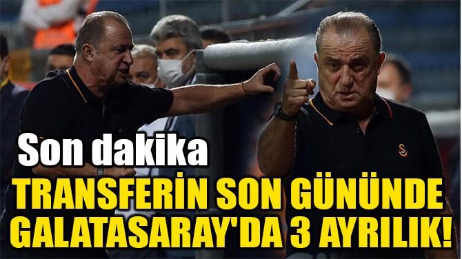 TRANSFERİN SON GÜNÜNDE  GALATASARAY'DA 3 AYRILIK!