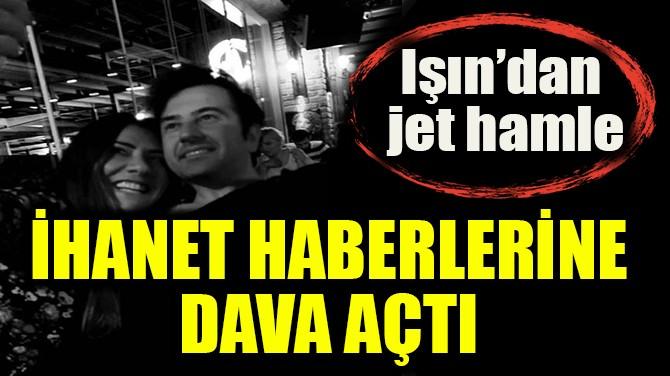 İHANET HABERLERİNE DAVA AÇTI