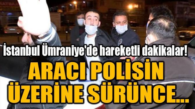 ARACI POLİSİN  ÜZERİNE SÜRÜNCE...