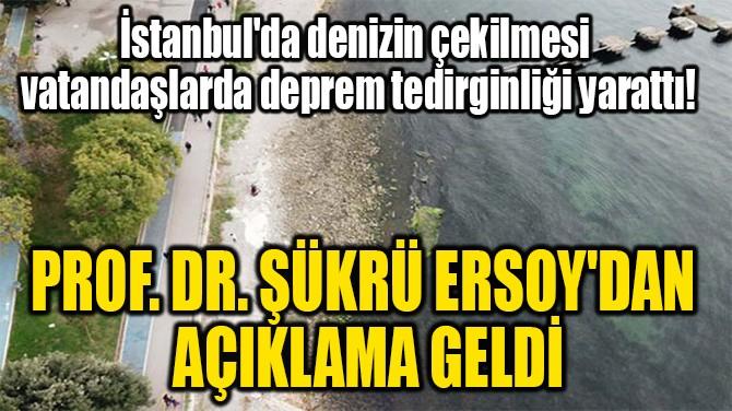 PROF. DR. ŞÜKRÜ ERSOY'DAN  AÇIKLAMA GELDİ