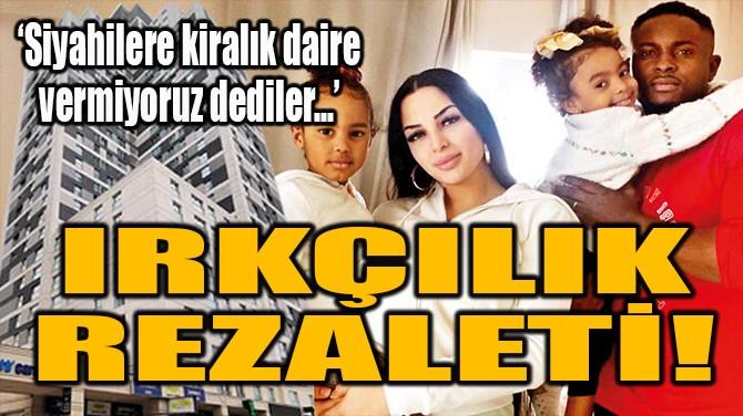 IRKÇILIK REZALETİ!