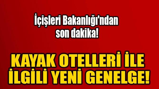 KAYAK OTELLERİ İLE  İLGİLİ YENİ GENELGE!