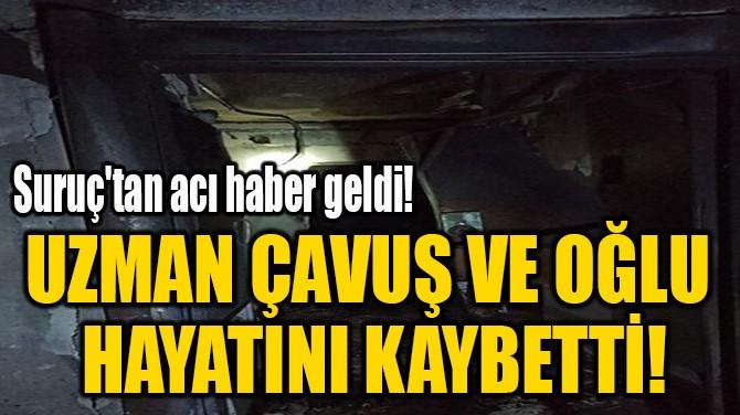 UZMAN ÇAVUŞ VE OĞLU  HAYATINI KAYBETTİ!