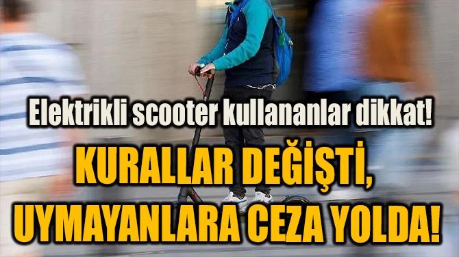 KURALLAR DEĞİŞTİ,  UYMAYANLARA CEZA YOLDA!