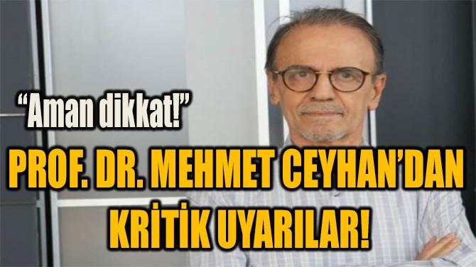 PROF. DR. MEHMET CEYHAN'DAN  KRİTİK UYARILAR!