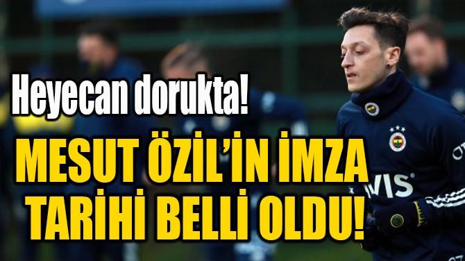 MESUT ÖZİL'İN İMZA  TARİHİ BELLİ OLDU!