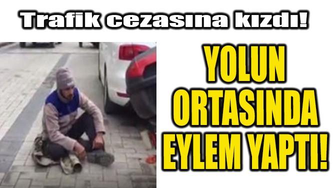 YOLUN ORTASINDA EYLEM YAPTI!