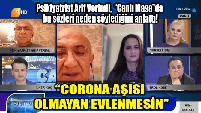 """""""CORONA AŞISI OLMAYAN EVLENMESİN"""""""