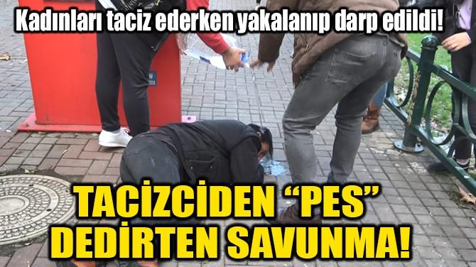 "TACİZCİDEN ""PES""  DEDİRTEN SAVUNMA!"