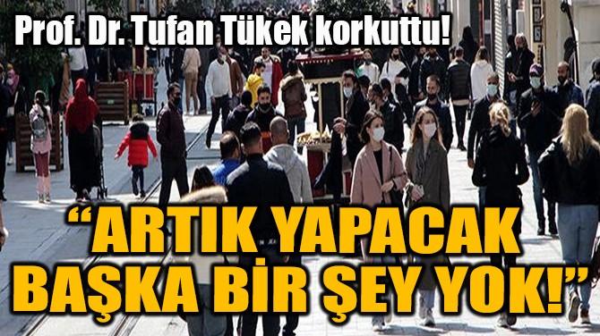 """""""ARTIK YAPACAK  BAŞKA BİR ŞEY YOK!"""""""