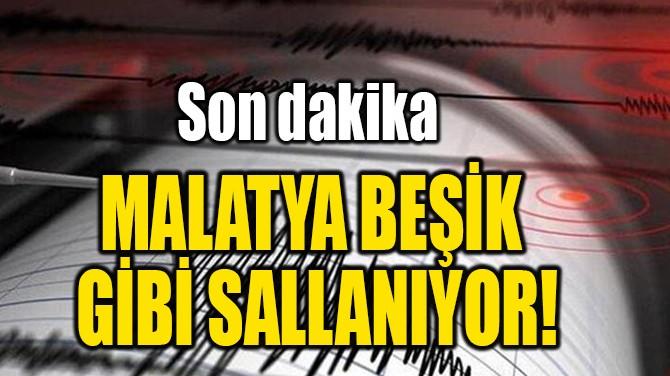MALATYA BEŞİK GİBİ SALLANIYOR!