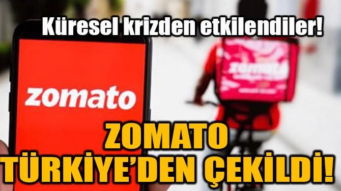 ZOMATO TÜRKİYE'DEN ÇEKİLDİ!