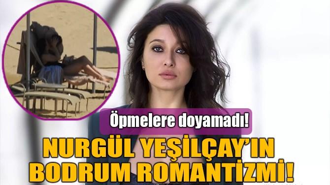 NURGÜL YEŞİLÇAY'IN BODRUM ROMANTİZMİ!