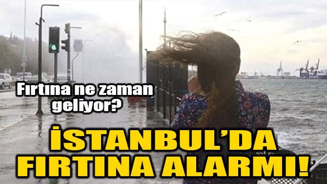İSTANBUL'DA FIRTINA ALARMI!