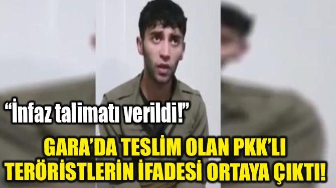 GARA'DA TESLİM OLAN PKK'LI TERÖRİSTLERİN İFADESİ ORTAYA ÇIKTI!
