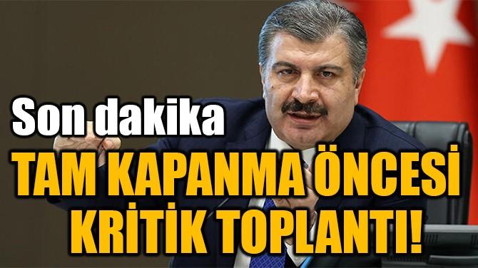 TAM KAPANMA ÖNCESİ BİLİM  KURULUNDAN KRİTİK TOPLANTI!