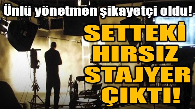 SETTEKİ HIRSIZ  STAJYER ÇIKTI!