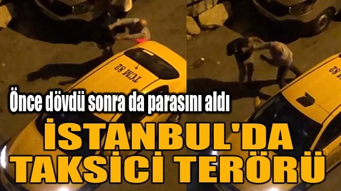 İSTANBUL'DA  TAKSİCİ TERÖRÜ