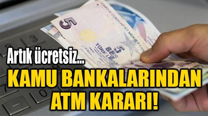 KAMU BANKALARINDAN  ATM KARARI!