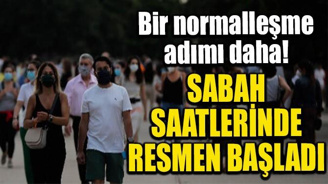 SABAH SAATLERİNDE RESMEN BAŞLADI