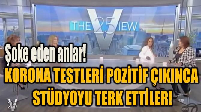 KORONA TESTLERİ POZİTİF ÇIKINCA  STÜDYOYU TERK ETTİLER!