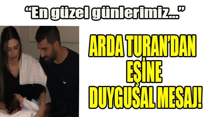 ARDA TURAN'DAN EŞİNE DUYGUSAL MESAJ!
