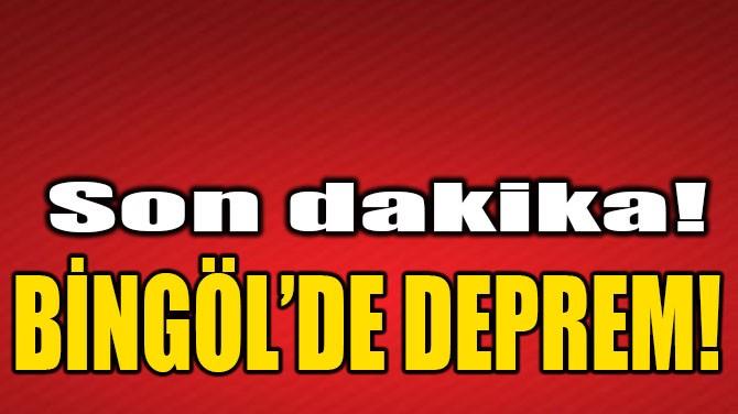 BİNGÖL'DE DEPREM PANİĞİ!