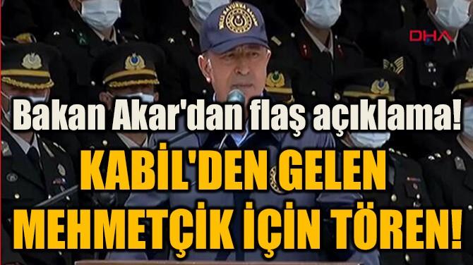 KABİL'DEN GELEN  MEHMETÇİK İÇİN TÖREN!