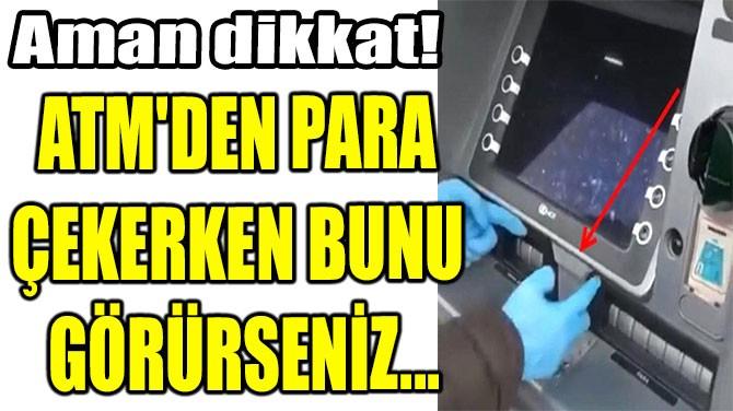 ATM'DEN PARA  ÇEKERKEN BUNU  GÖRÜRSENİZ...