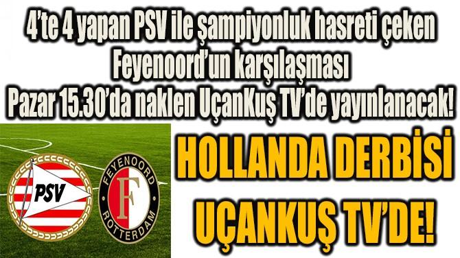 HOLLANDA DERBİSİ UÇANKUŞ TV'DE!