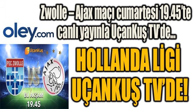 HOLLANDA LİGİ UÇANKUŞ TV'DE!