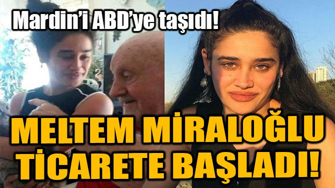 MELTEM MİRALOĞLU TİCARETE BAŞLADI!