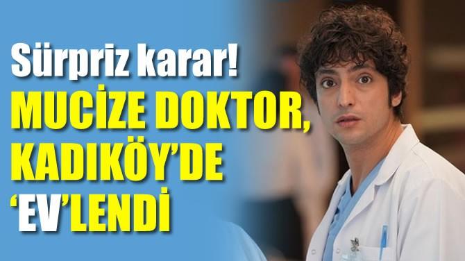 MUCİZE DOKTOR, KADIKÖY'DE 'EV'LENDİ