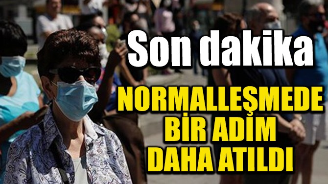 NORMALLEŞMEDE BİR ADIM DAHA ATILDI